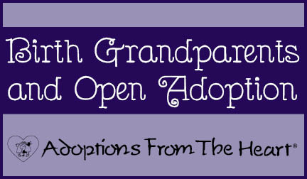 Another Perspective of Open Adoption: How Birth Grandparents Stay Involved and Build a Relationship