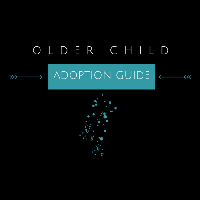 Older Child Adoption Guide: Adopting an Older Child & Parenting your Adopted Child as They Grow